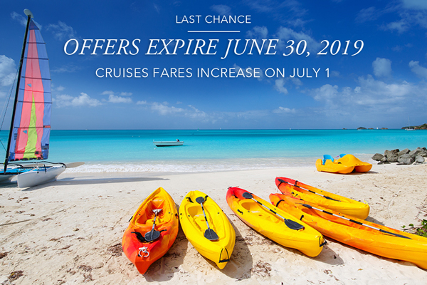 Last Chance | Offer Expires June 30, 2019 | Cruise Fares Increase on July 1