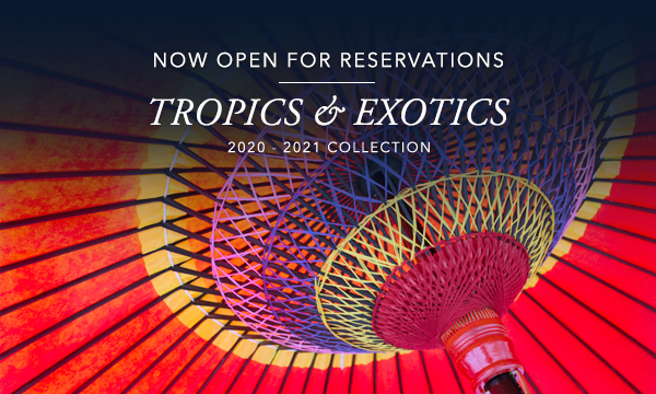 2020-2021 Tropics & Exotics Collection | Now Open for Reservations